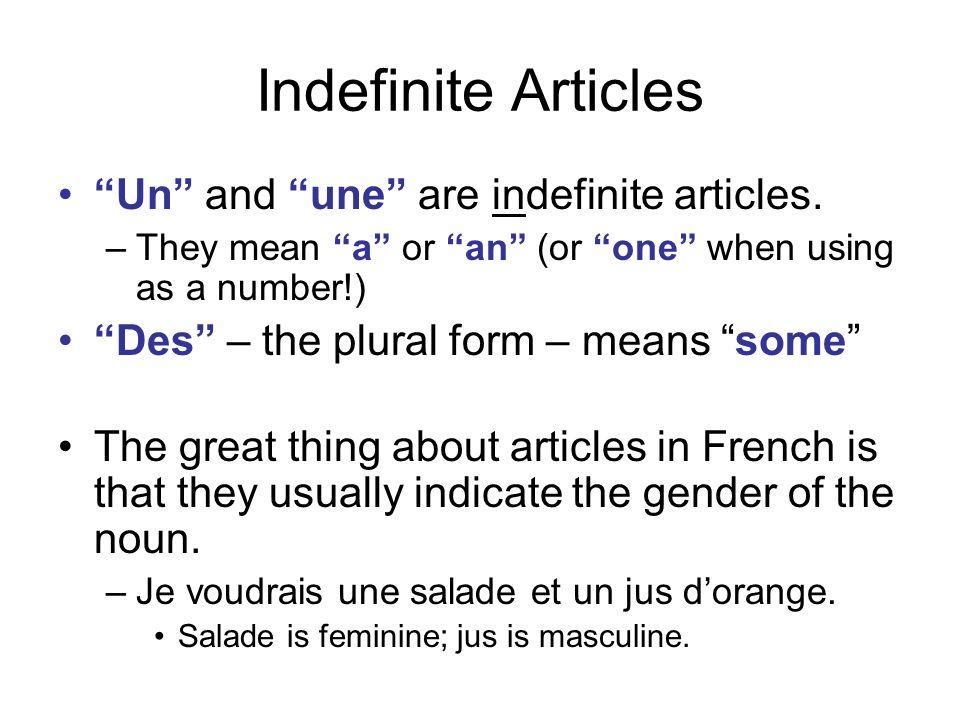 Indefinite Articles Un and une are indefinite articles.