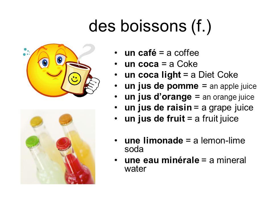 des boissons (f.) un café = a coffee un coca = a Coke
