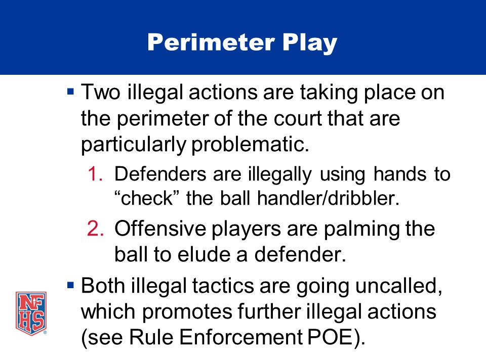 Perimeter Play Two illegal actions are taking place on the perimeter of the court that are particularly problematic.
