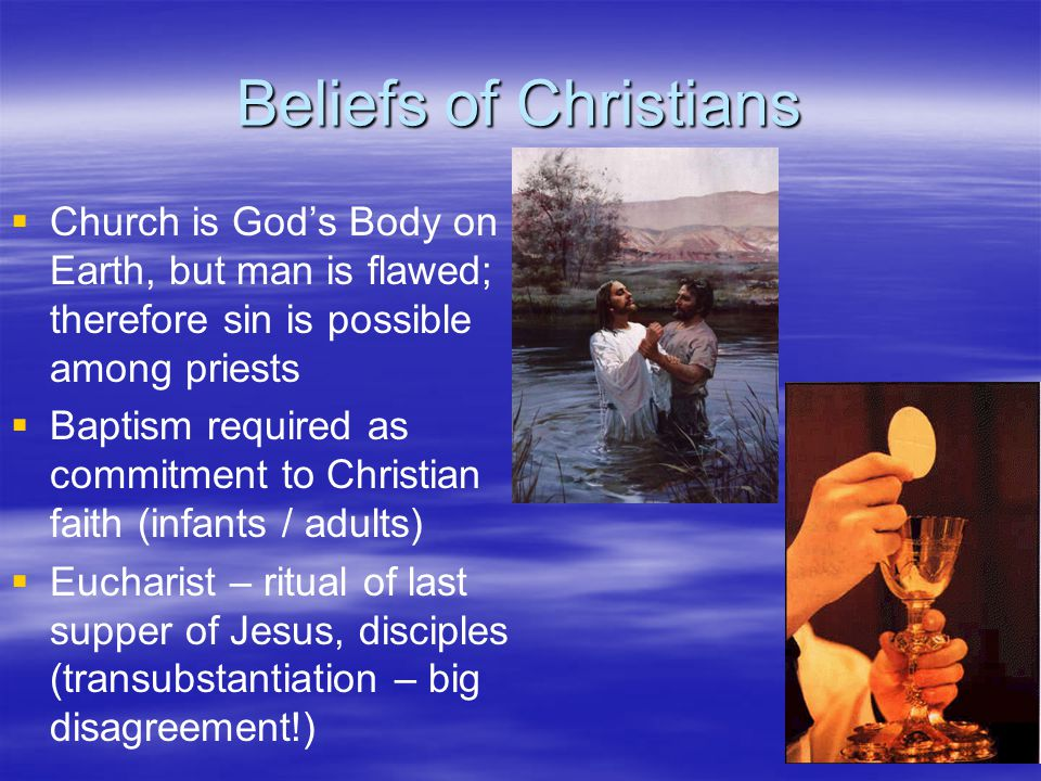 Beliefs of Christians Church is God's Body on Earth, but man is flawed; therefore sin is possible among priests.