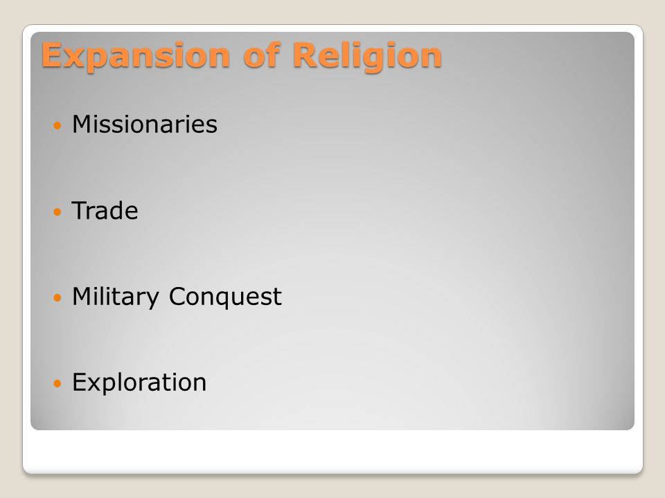 Expansion of Religion Missionaries Trade Military Conquest Exploration