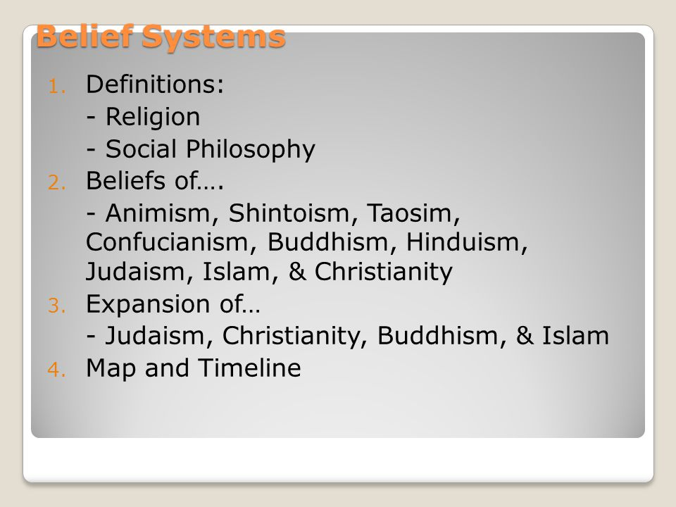 Belief Systems Definitions: - Religion - Social Philosophy
