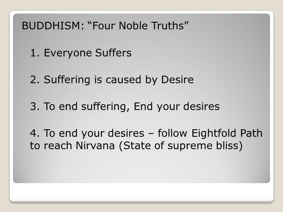 BUDDHISM: Four Noble Truths 1. Everyone Suffers 2