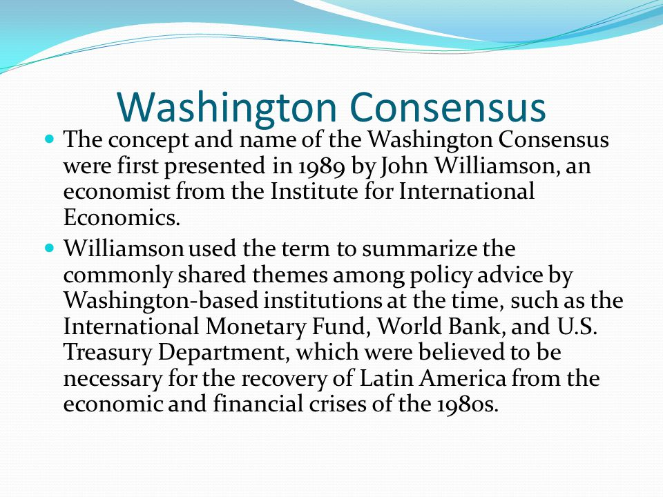 the washington consensus 1989 Washington consensus's wiki: the washington consensus is a set of 10 economic policy prescriptions considered to constitute the standard reform package promoted for crisis-wracked developing countries by washington, dc–based institutions such as the international monetary fund (i.
