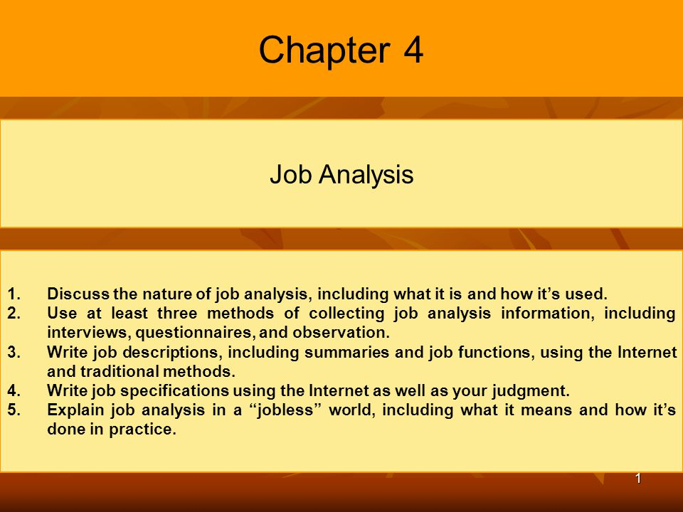 Chapter 4 Job Analysis. Discuss the nature of job analysis, including what it is and how it's used.