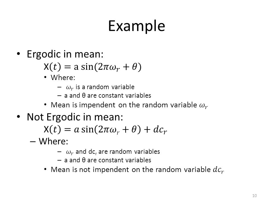 Example Ergodic in mean: Not Ergodic in mean: X 𝑡 =a sin⁡(2𝜋 𝜔 𝑟 +𝜃)