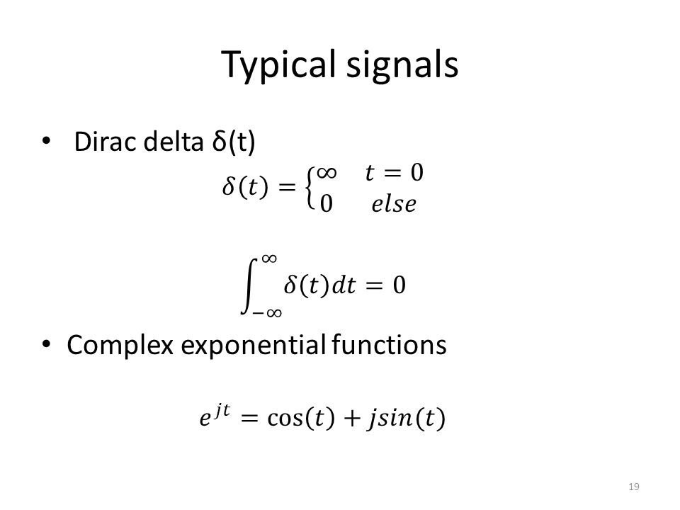 Typical signals Dirac delta δ(t) Complex exponential functions