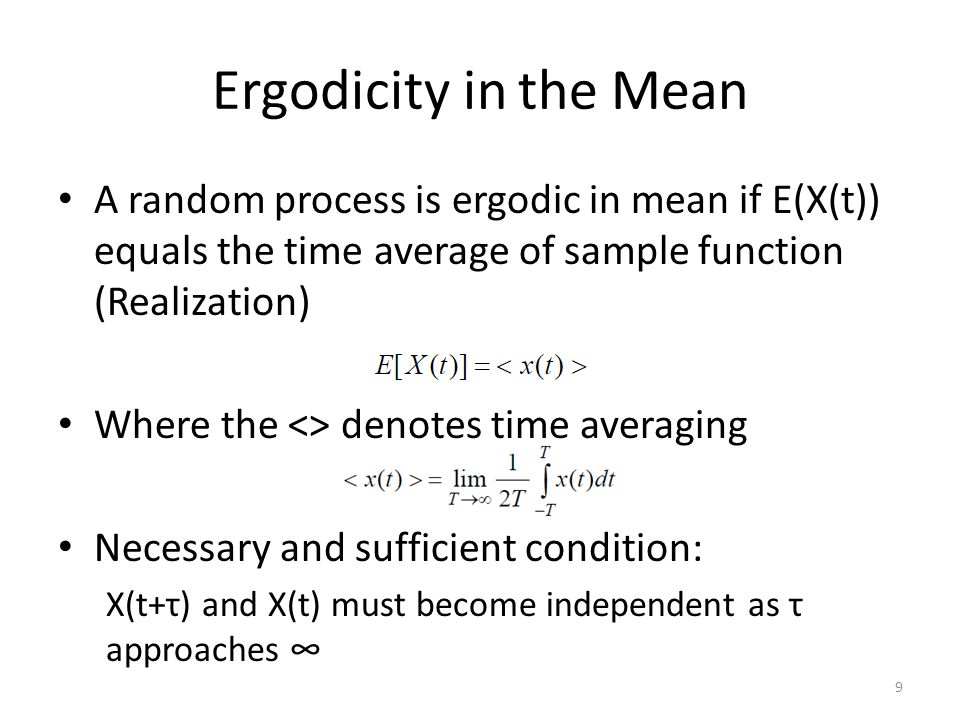 Ergodicity in the Mean A random process is ergodic in mean if E(X(t)) equals the time average of sample function (Realization)