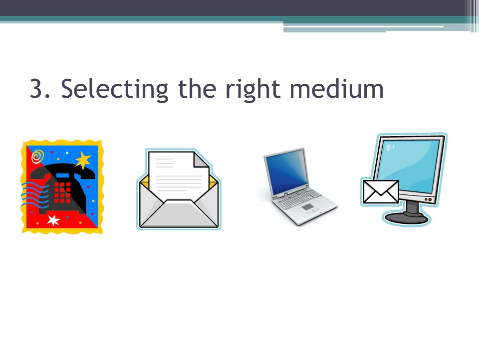 3. Selecting the right medium