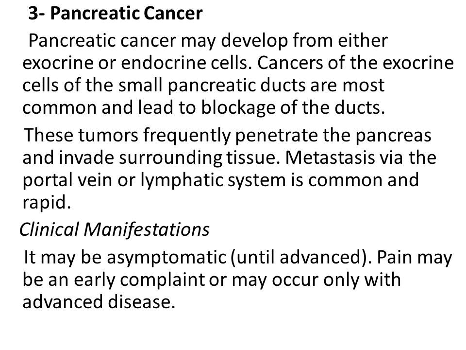 3- Pancreatic Cancer Pancreatic cancer may develop from either exocrine or endocrine cells.