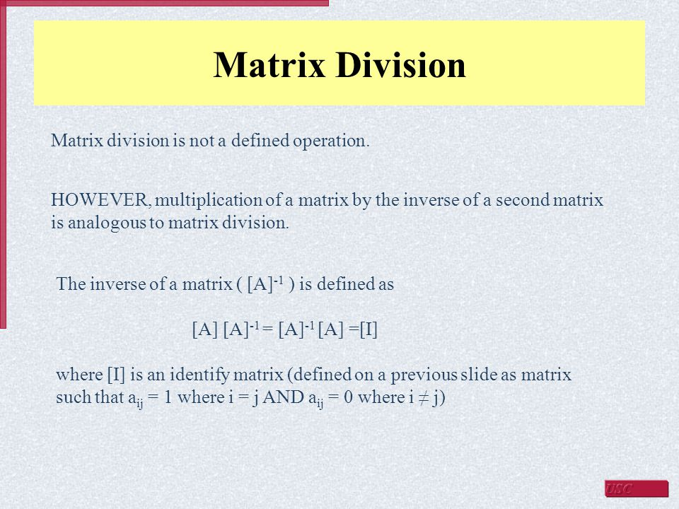 Matrix Division Matrix division is not a defined operation.