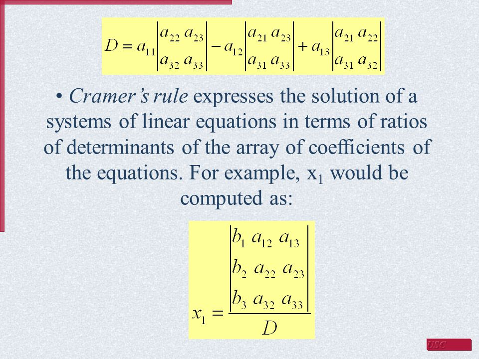 Cramer's rule expresses the solution of a systems of linear equations in terms of ratios of determinants of the array of coefficients of the equations.
