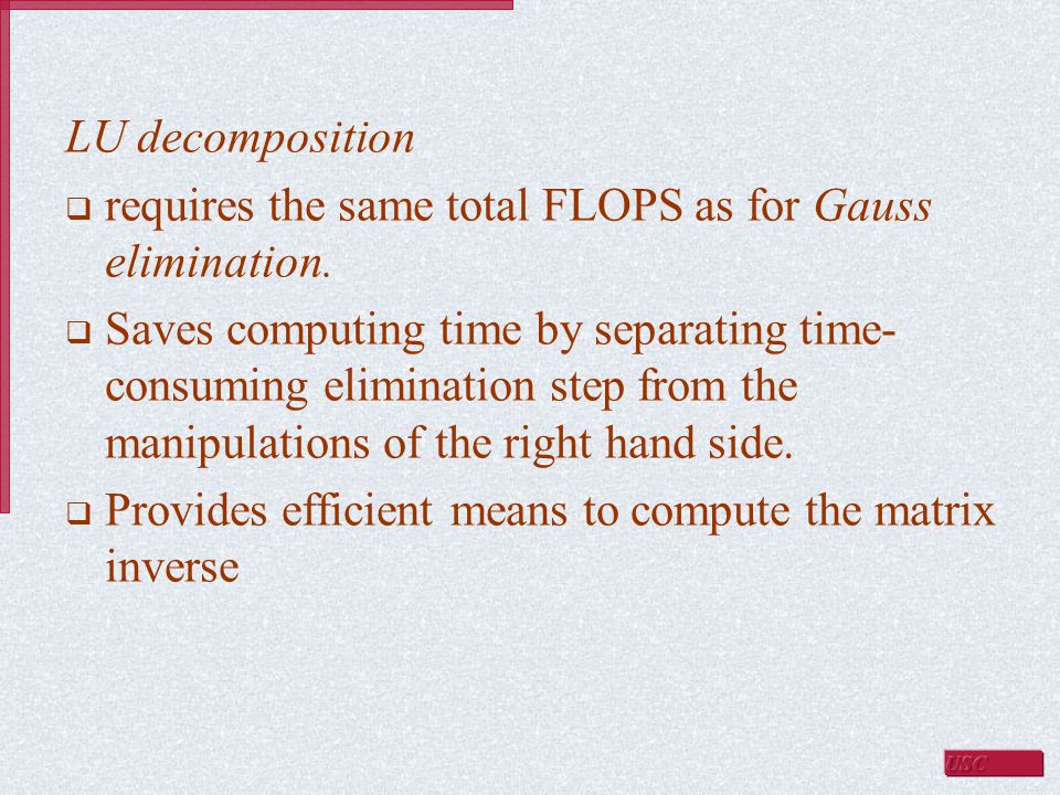 LU decomposition requires the same total FLOPS as for Gauss elimination.