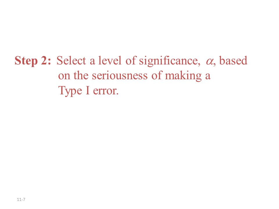 Step 2: Select a level of significance, , based