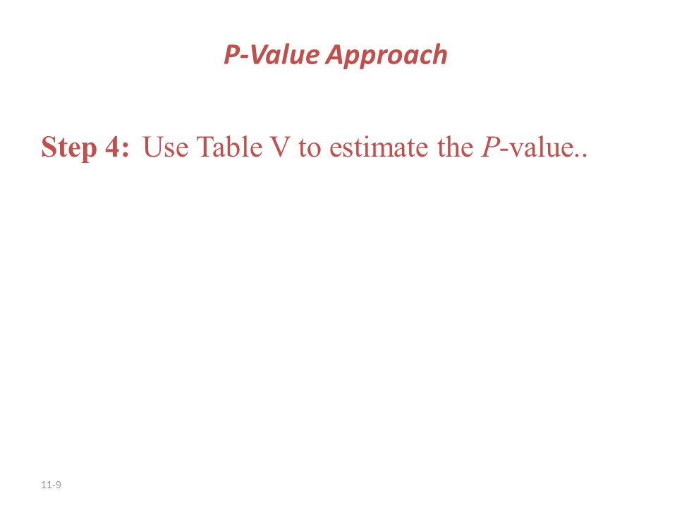 P-Value Approach Step 4: Use Table V to estimate the P-value..