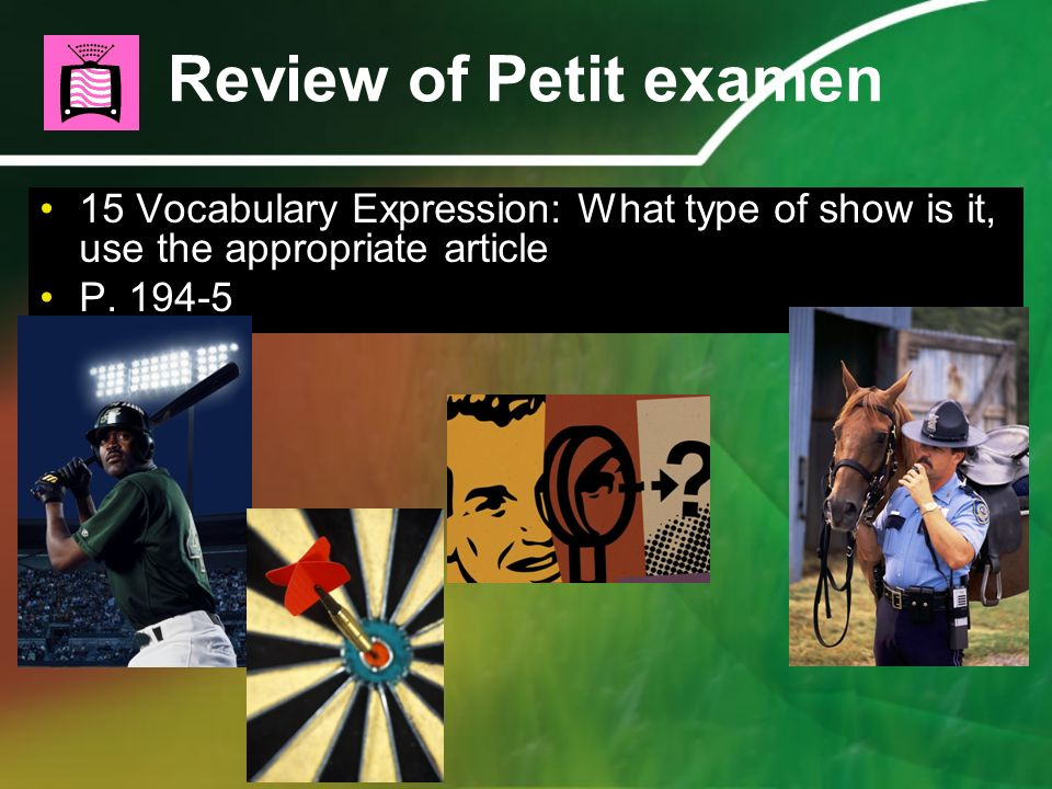 Review of Petit examen15 Vocabulary Expression: What type of show is it, use the appropriate article.