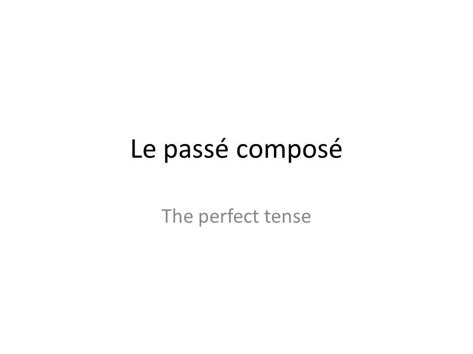Le passé composé The perfect tense