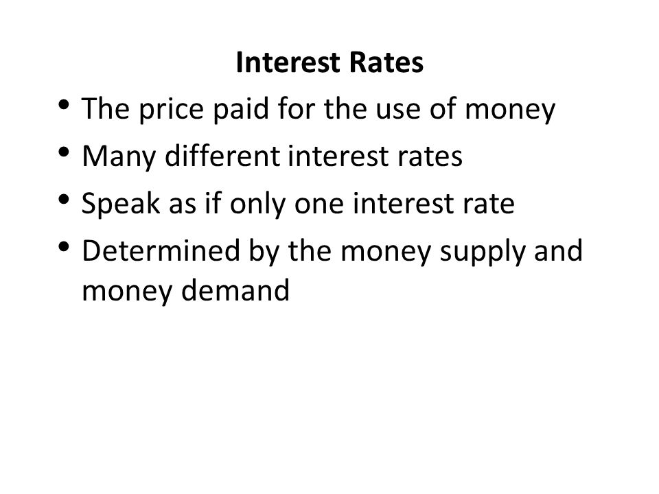 The price paid for the use of money Many different interest rates