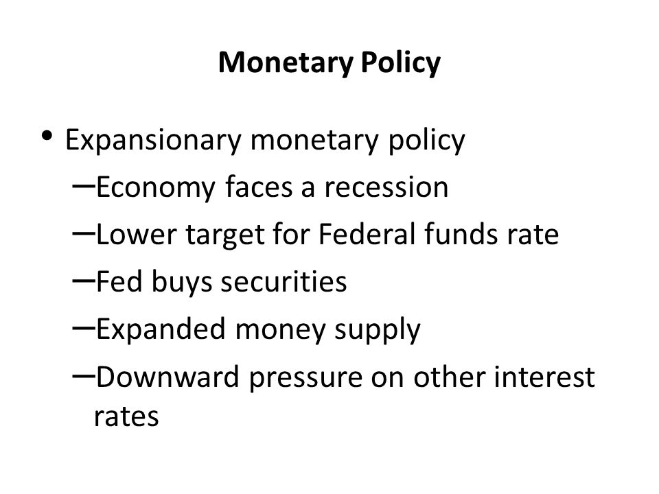 Expansionary monetary policy Economy faces a recession