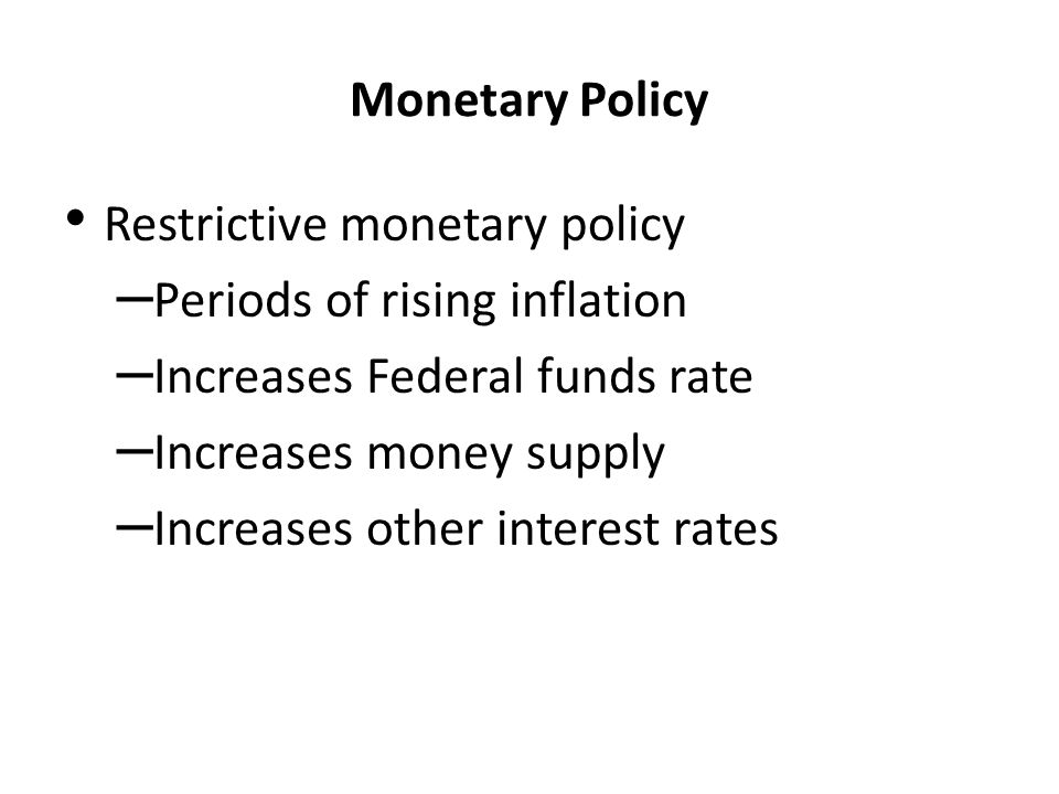 Restrictive monetary policy Periods of rising inflation