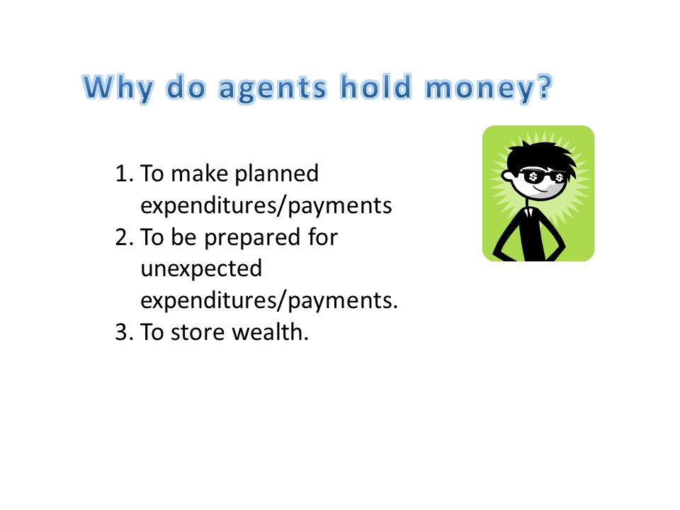 Why do agents hold money