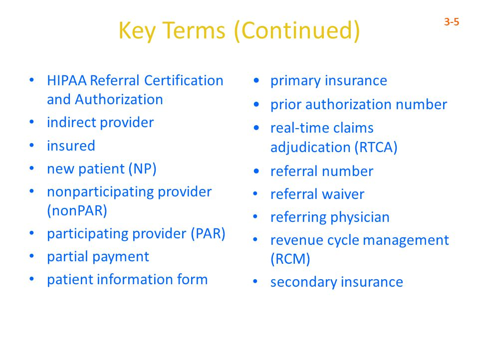 Key Terms (Continued) HIPAA Referral Certification and Authorization