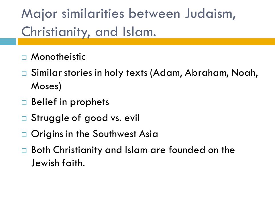 the different similarities between judaism christianity and islam Comparison between islam, christianity, and judaism  but the muslim god is totally different in  what are the similarities between judaism, islam.