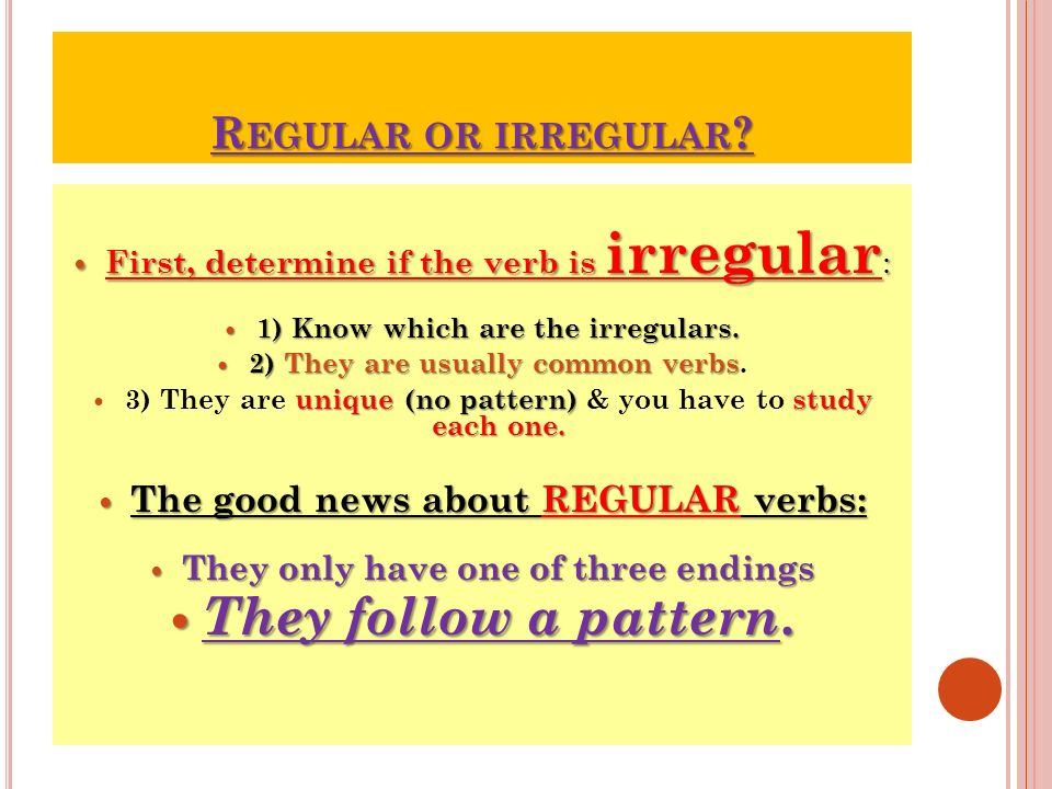 They follow a pattern. Regular or irregular