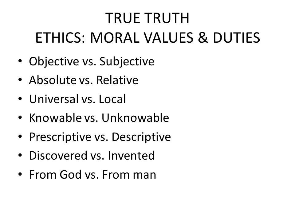 universal ethical truths Are there ethical truths which hold for all people at all times and places the concept of an absolute value, such as the archetype of beauty or truth, is one that has been pondered by philosophers for ages.