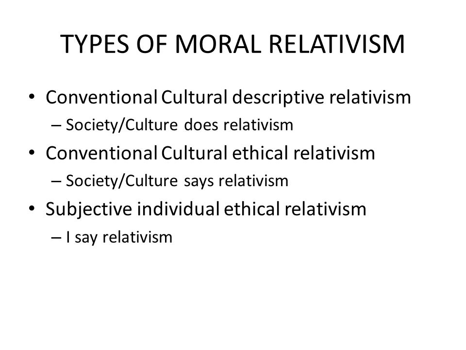 criticisms of conventional ethical relativism Chapter two: ethical relativism ethical relativism holds that there are no objective moral principles, but that such principles are human inventions.