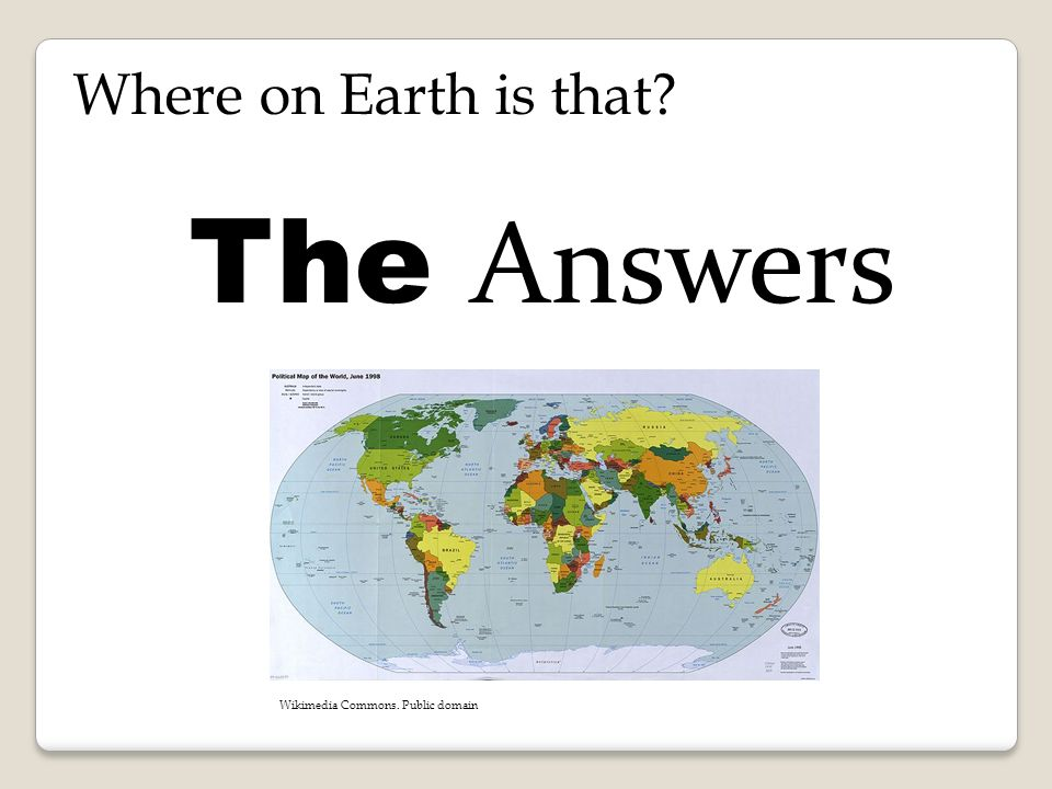 Where on Earth is that The Answers Wikimedia Commons. Public domain