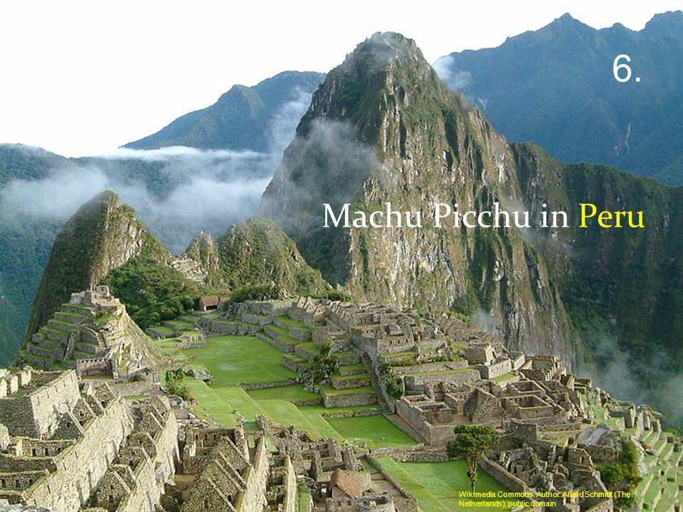 6. Machu Picchu in Peru Wikimedia Commons. Author: Allard Schmidt (The Netherlands), public domain