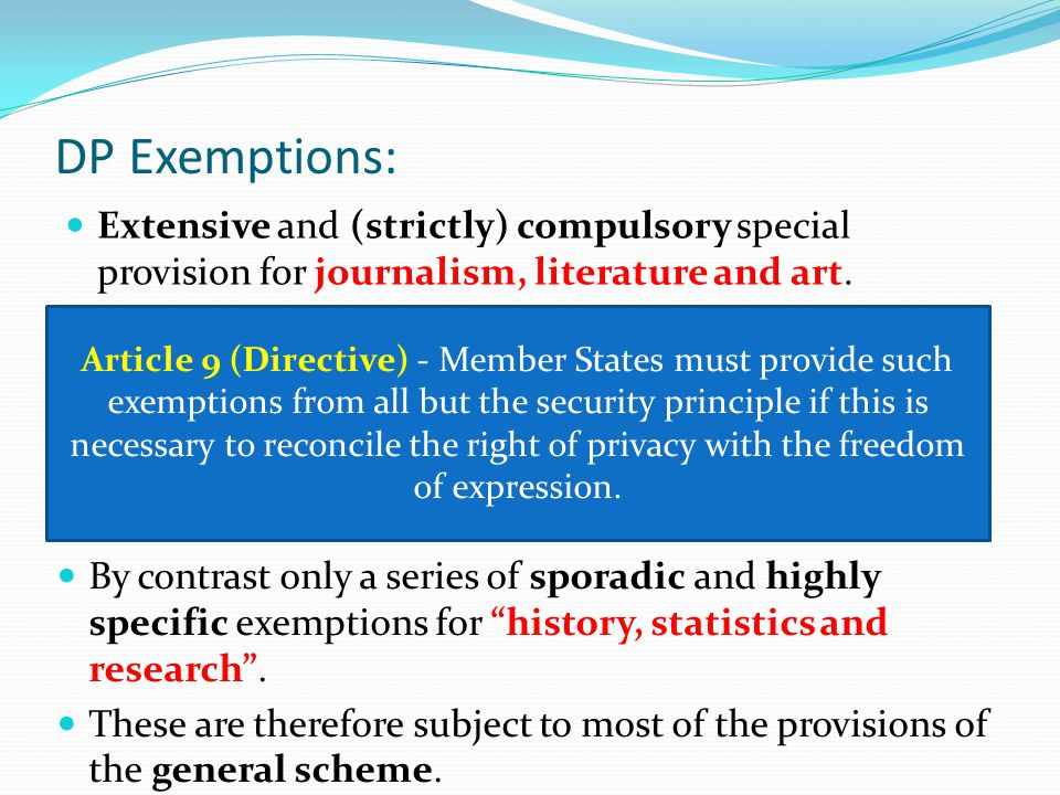 DP Exemptions: Extensive and (strictly) compulsory special provision for journalism, literature and art.