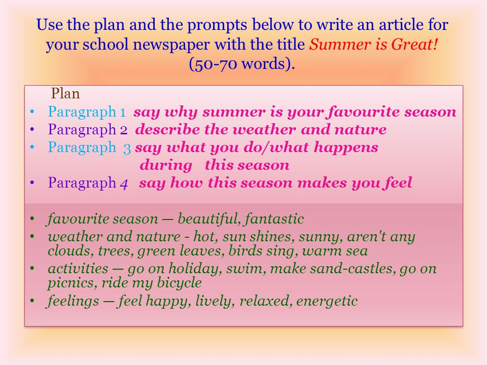 Use the plan and the prompts below to write an article for your school newspaper with the title Summer is Great! (50-70 words).