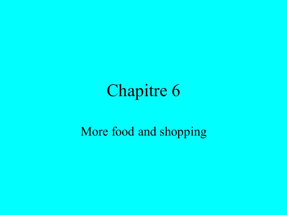 Chapitre 6 More food and shopping