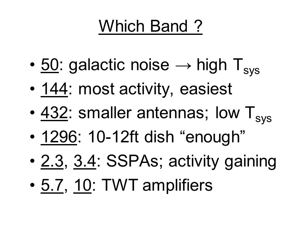 Which Band 50: galactic noise → high Tsys. 144: most activity, easiest. 432: smaller antennas; low Tsys.