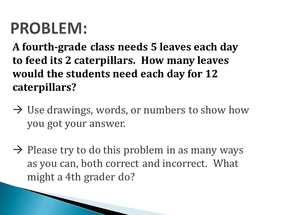 PROBLEM: A fourth-grade class needs 5 leaves each day to feed its 2 ...
