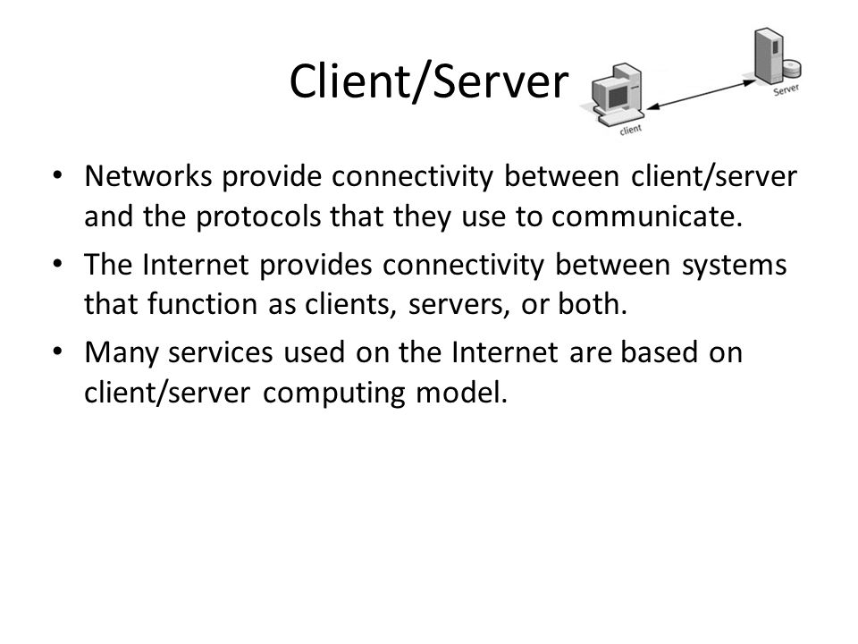 Client/Server Networks provide connectivity between client/server and the protocols that they use to communicate.