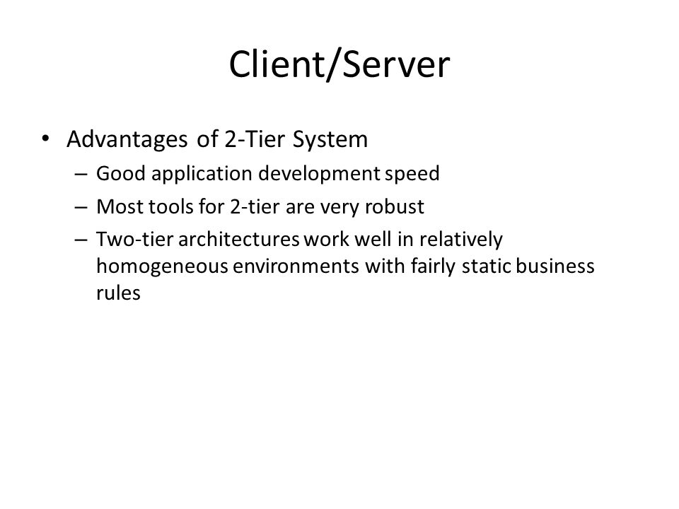 Client/Server Advantages of 2-Tier System