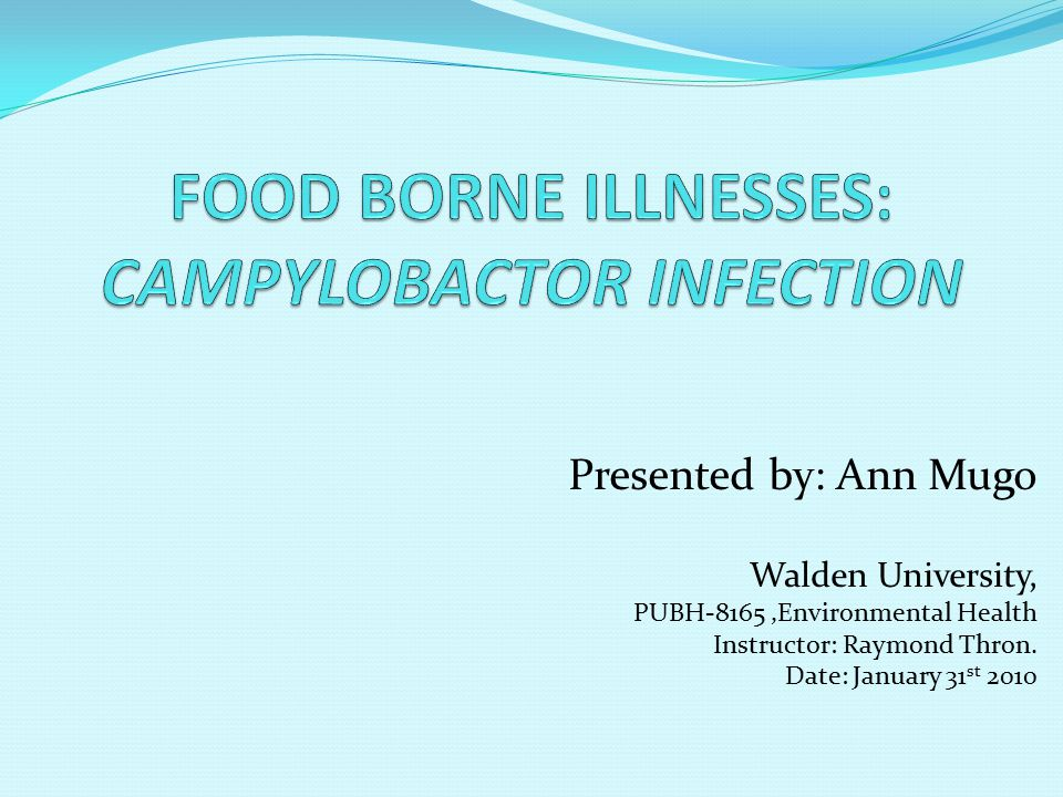 FOOD BORNE ILLNESSES: CAMPYLOBACTOR INFECTION