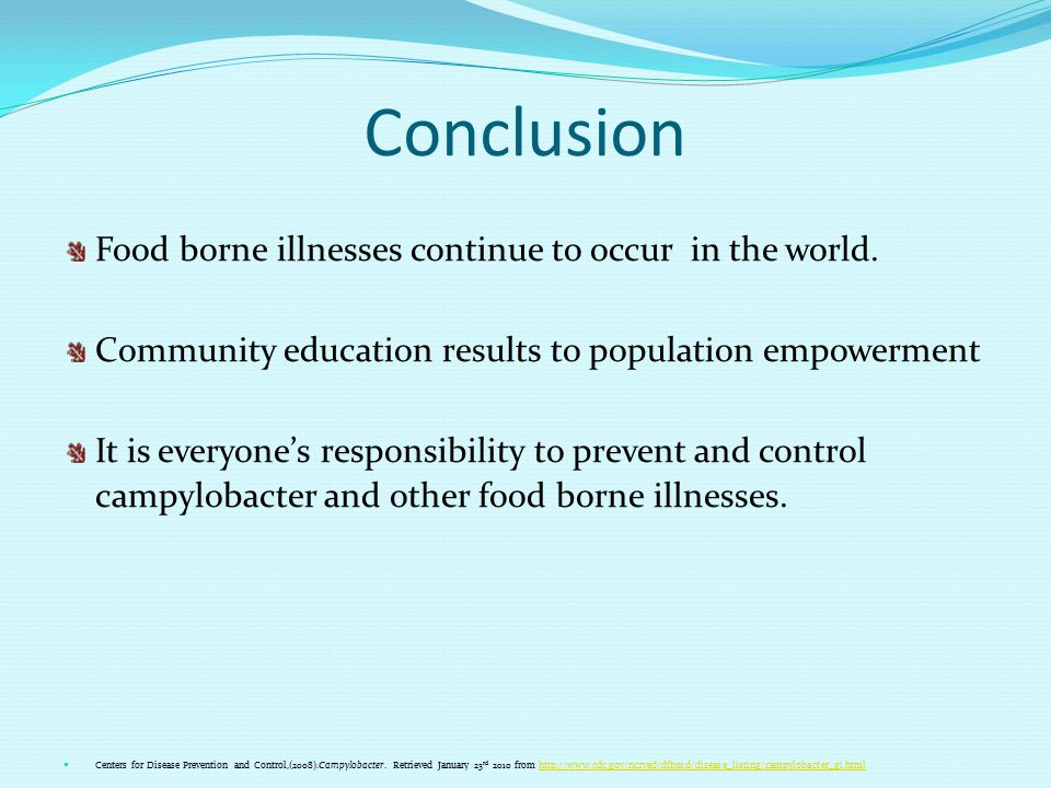 Conclusion Food borne illnesses continue to occur in the world.