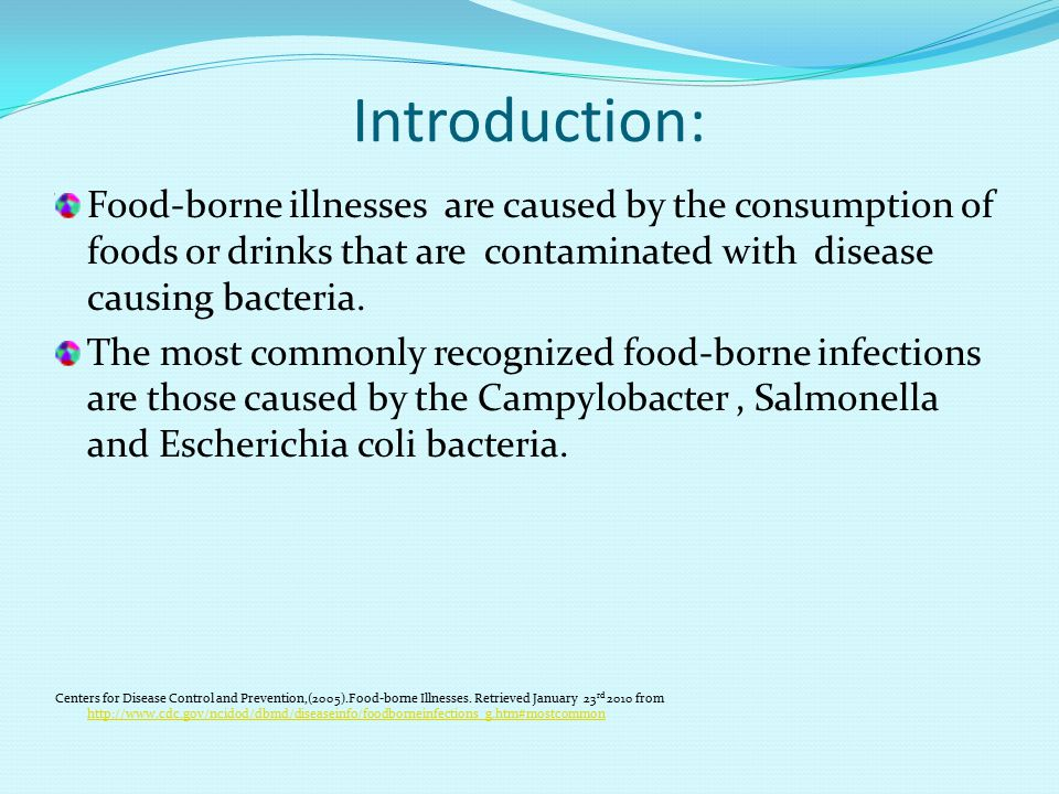 Introduction: Food-borne illnesses are caused by the consumption of foods or drinks that are contaminated with disease causing bacteria.