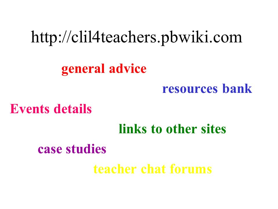 http://clil4teachers.pbwiki.com general advice resources bank