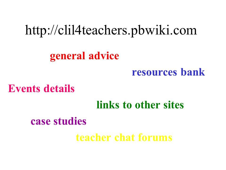http://clil4teachers.pbwiki.com general advice resources bank