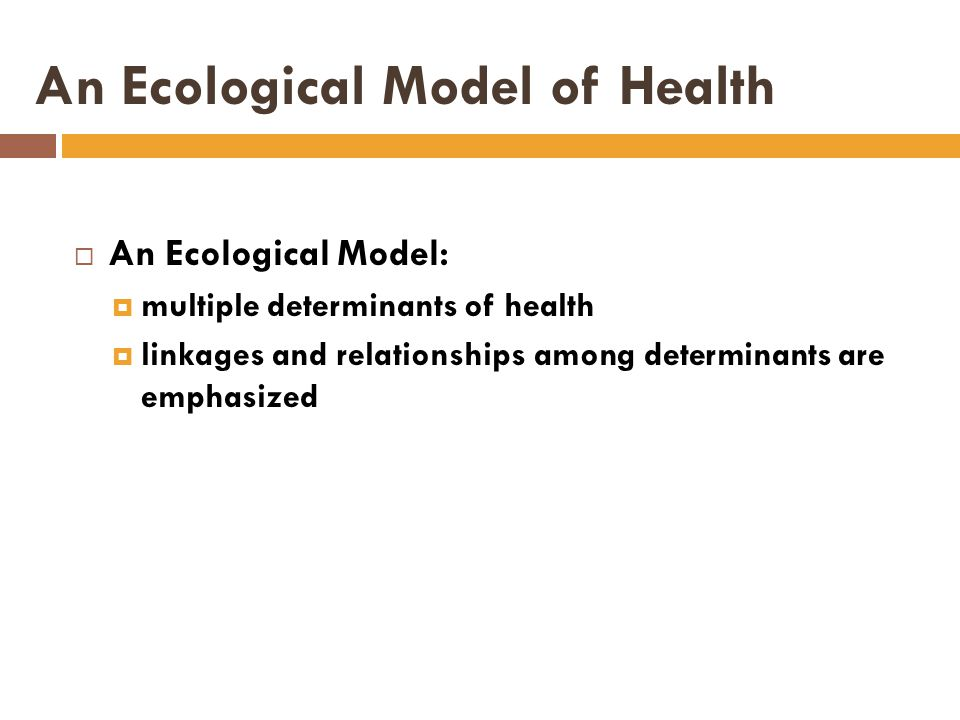 ecological model of health Learn about models and theories used to understand health behavior, which can be used to develop health promotion strategies.