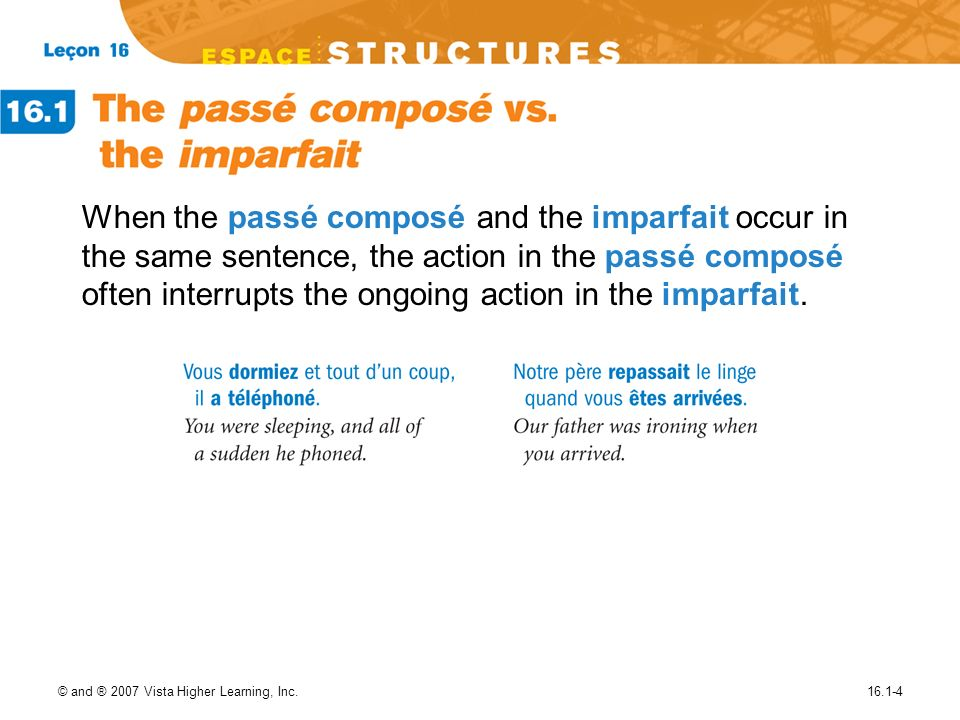 When the passé composé and the imparfait occur in the same sentence, the action in the passé composé often interrupts the ongoing action in the imparfait.
