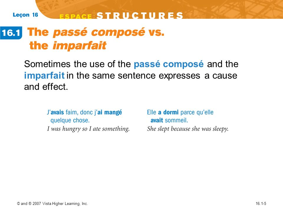 Sometimes the use of the passé composé and the imparfait in the same sentence expresses a cause and effect.