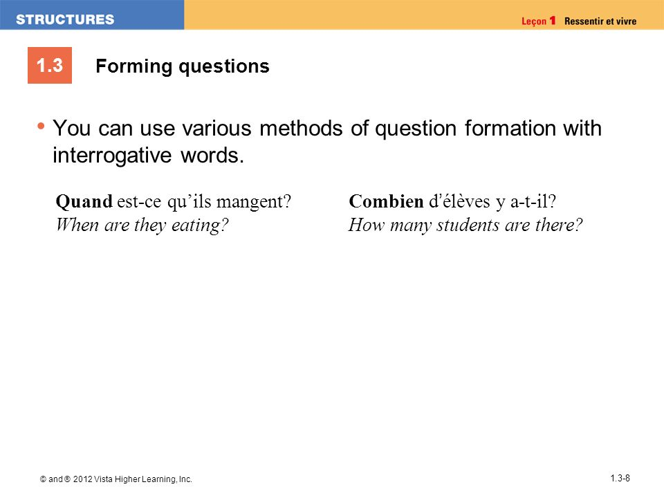 Forming questions You can use various methods of question formation with interrogative words. Quand est-ce qu'ils mangent