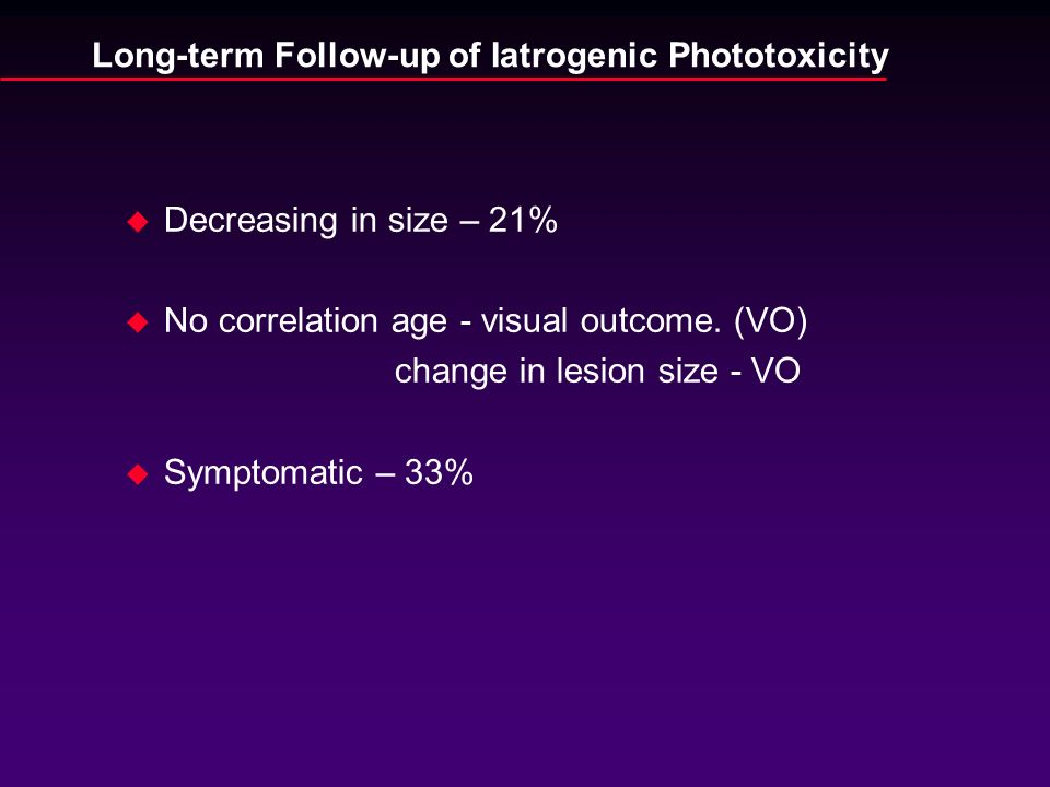 Long-term Follow-up of Iatrogenic Phototoxicity