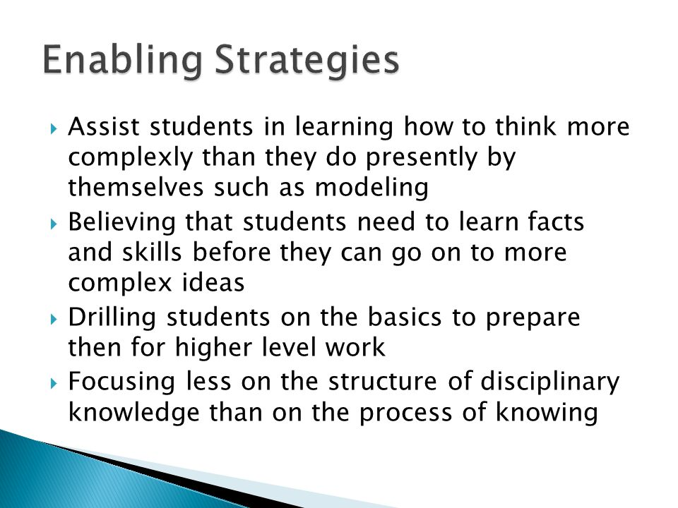 Enabling Strategies Assist students in learning how to think more complexly than they do presently by themselves such as modeling.